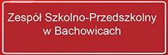 Zespół Szkolno-Przedszkolny w Bachowicach